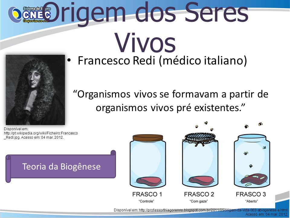 Origem dos Seres Vivos Francesco Redi (médico italiano) Organismos vivos se formavam a partir de organismos vivos pré existentes. Teoria da Biogênese