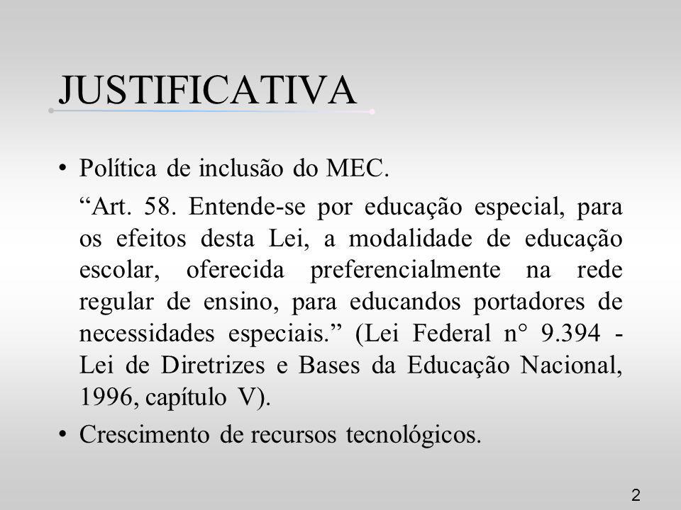 JUSTIFICATIVA Política de inclusão do MEC. Art. 58. Entende-se por educação especial, para os efeitos desta Lei, a modalidade de educação escolar, ofe