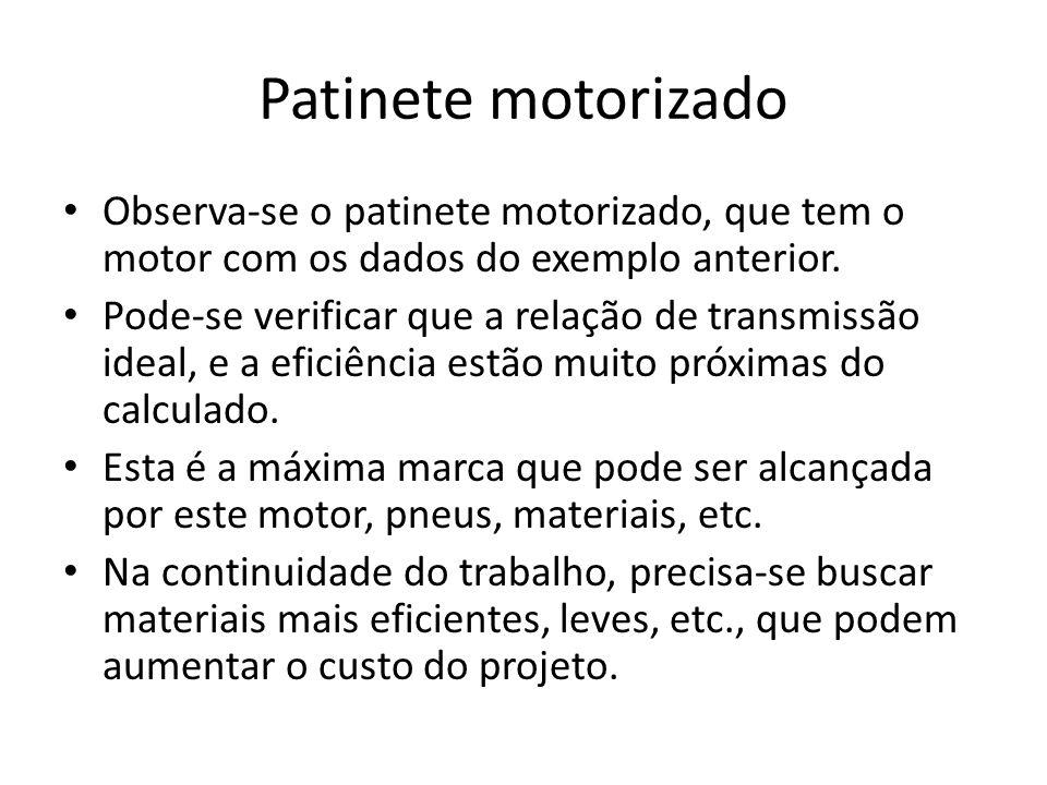 Patinete motorizado Observa-se o patinete motorizado, que tem o motor com os dados do exemplo anterior.