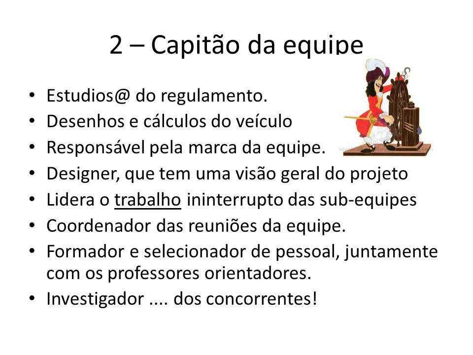 2 – Capitão da equipe Estudios@ do regulamento. Desenhos e cálculos do veículo Responsável pela marca da equipe. Designer, que tem uma visão geral do