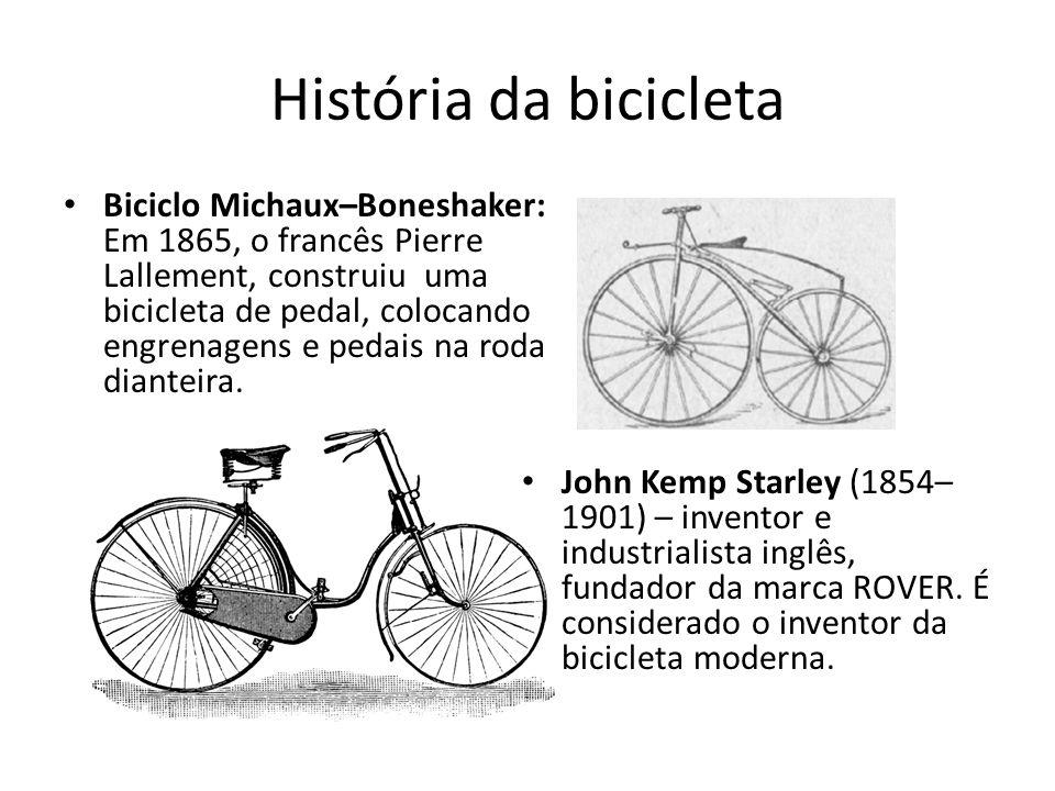 História da bicicleta Biciclo Michaux–Boneshaker: Em 1865, o francês Pierre Lallement, construiu uma bicicleta de pedal, colocando engrenagens e pedai