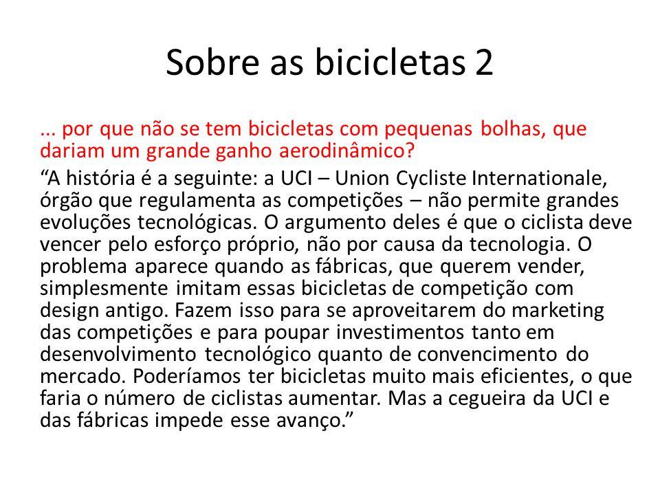 Sobre as bicicletas 2... por que não se tem bicicletas com pequenas bolhas, que dariam um grande ganho aerodinâmico? A história é a seguinte: a UCI –