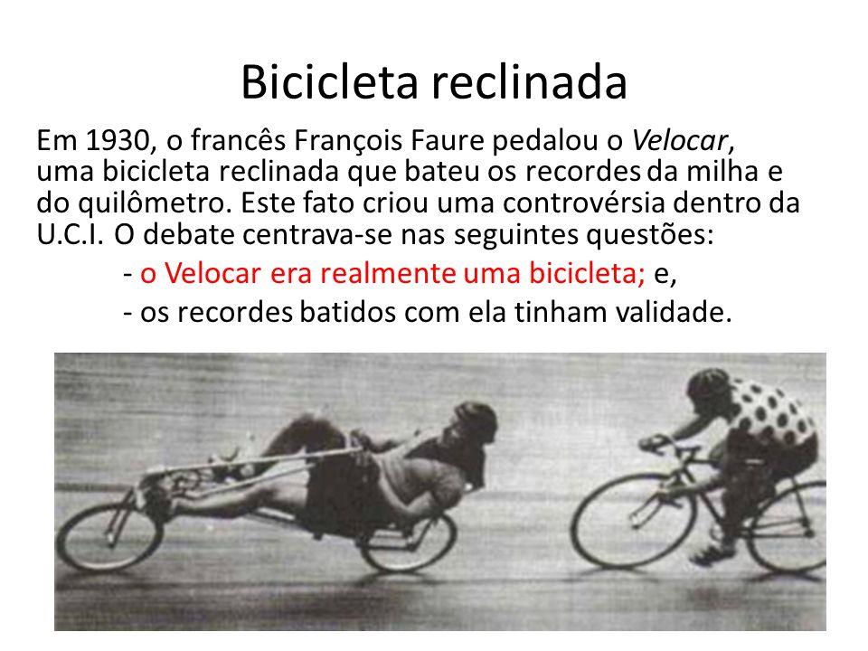 Bicicleta reclinada Em 1930, o francês François Faure pedalou o Velocar, uma bicicleta reclinada que bateu os recordes da milha e do quilômetro. Este