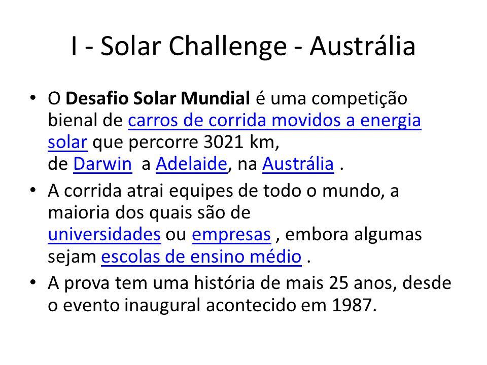 I - Solar Challenge - Austrália O Desafio Solar Mundial é uma competição bienal de carros de corrida movidos a energia solar que percorre 3021 km, de