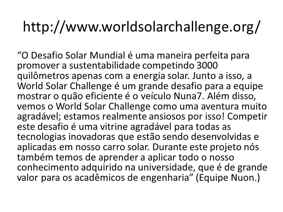 http://www.worldsolarchallenge.org/ O Desafio Solar Mundial é uma maneira perfeita para promover a sustentabilidade competindo 3000 quilômetros apenas
