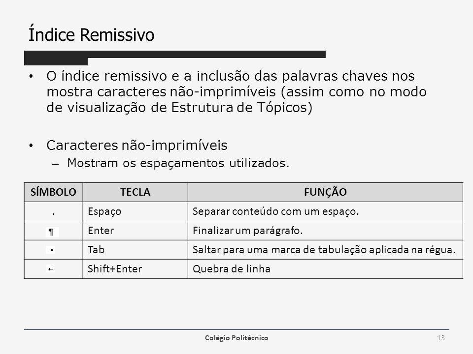 Índice Remissivo O índice remissivo e a inclusão das palavras chaves nos mostra caracteres não-imprimíveis (assim como no modo de visualização de Estrutura de Tópicos) Caracteres não-imprimíveis – Mostram os espaçamentos utilizados.