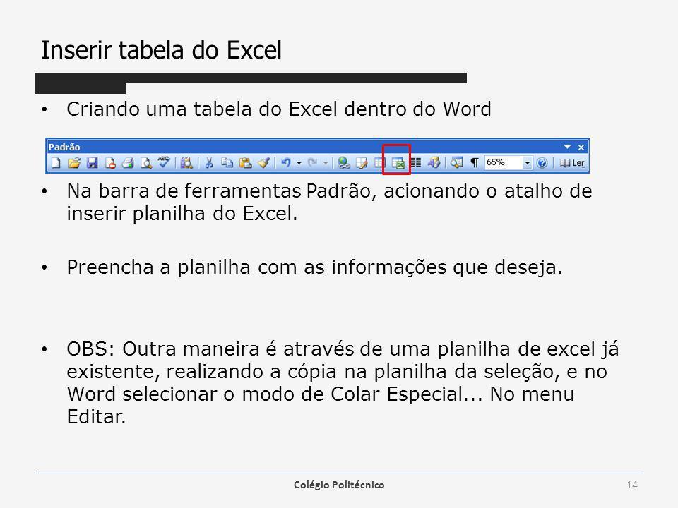 Inserir tabela do Excel Criando uma tabela do Excel dentro do Word Na barra de ferramentas Padrão, acionando o atalho de inserir planilha do Excel.