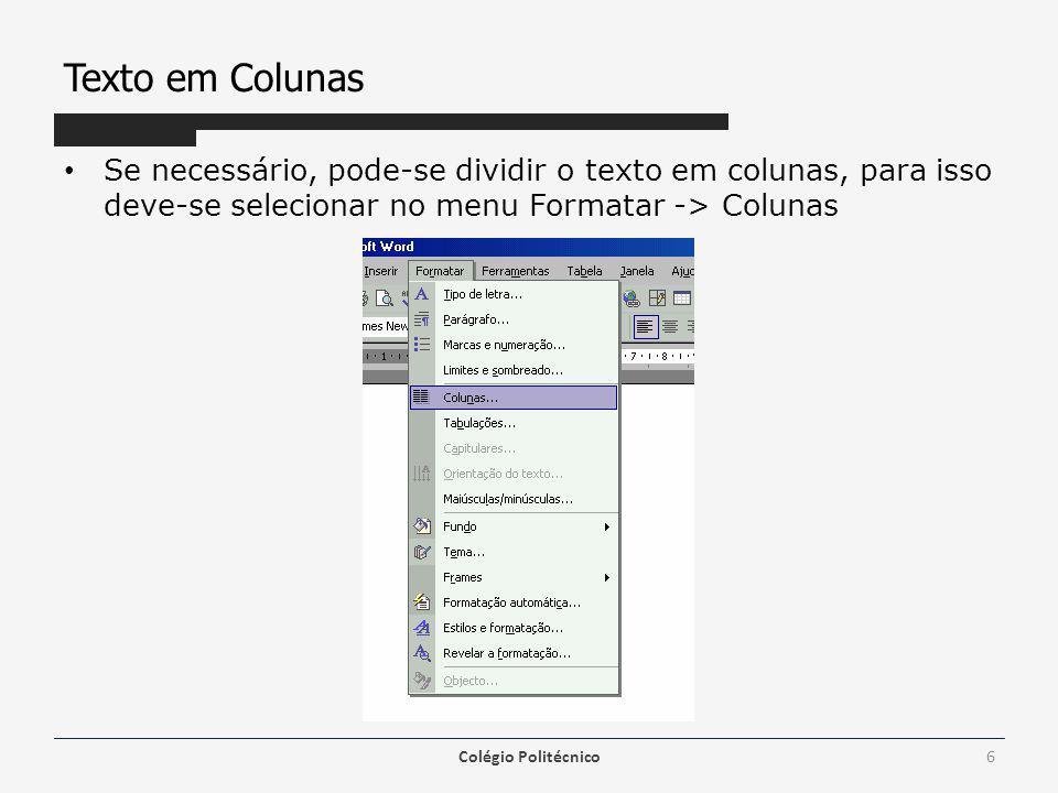 Texto em Colunas Se necessário, pode-se dividir o texto em colunas, para isso deve-se selecionar no menu Formatar -> Colunas Colégio Politécnico6