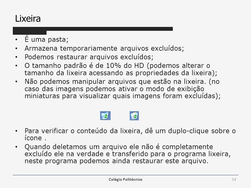 Lixeira É uma pasta; Armazena temporariamente arquivos excluídos; Podemos restaurar arquivos excluídos; O tamanho padrão é de 10% do HD (podemos alter