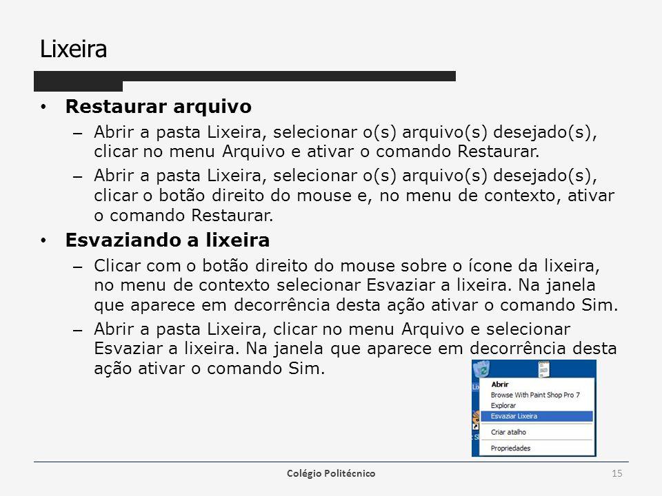Lixeira Restaurar arquivo – Abrir a pasta Lixeira, selecionar o(s) arquivo(s) desejado(s), clicar no menu Arquivo e ativar o comando Restaurar. – Abri