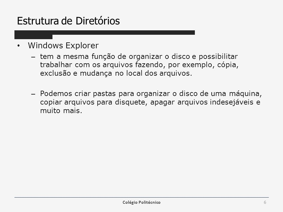 Estrutura de Diretórios Windows Explorer – tem a mesma função de organizar o disco e possibilitar trabalhar com os arquivos fazendo, por exemplo, cópi