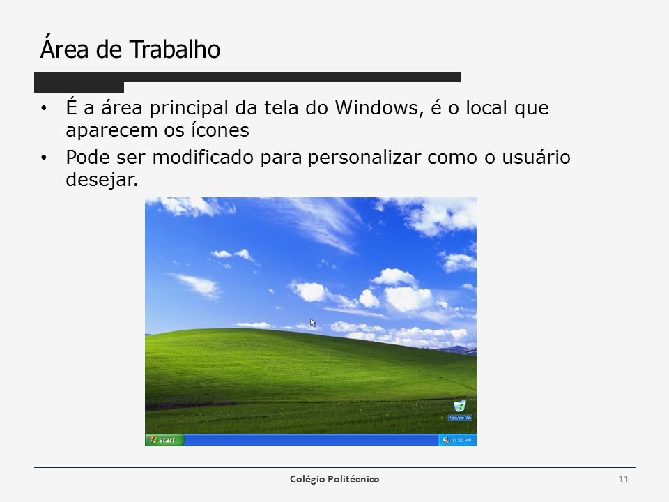Área de Trabalho É a área principal da tela do Windows, é o local que aparecem os ícones Pode ser modificado para personalizar como o usuário desejar.