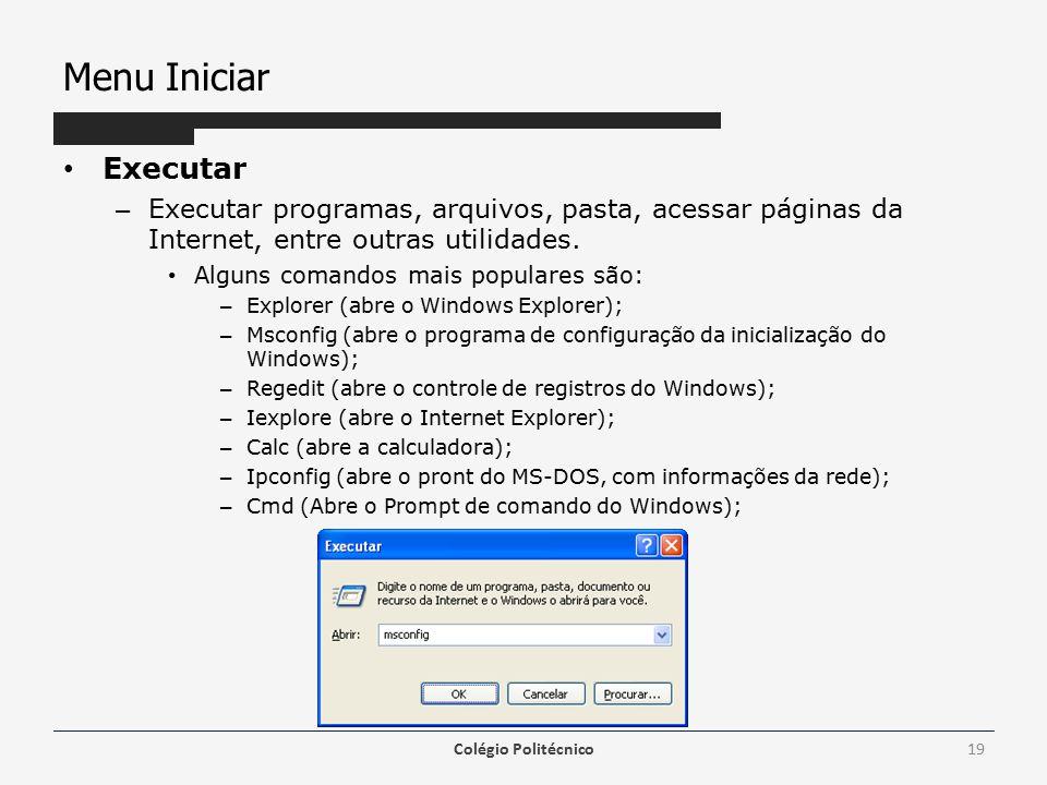 Menu Iniciar Executar – Executar programas, arquivos, pasta, acessar páginas da Internet, entre outras utilidades.