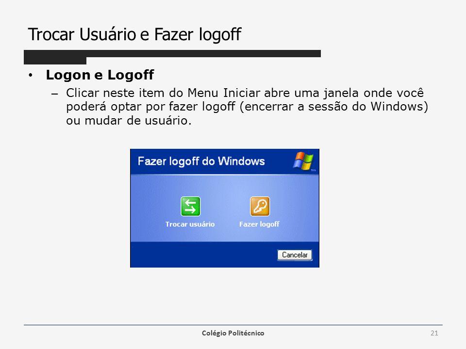 Trocar Usuário e Fazer logoff Logon e Logoff – Clicar neste item do Menu Iniciar abre uma janela onde você poderá optar por fazer logoff (encerrar a sessão do Windows) ou mudar de usuário.
