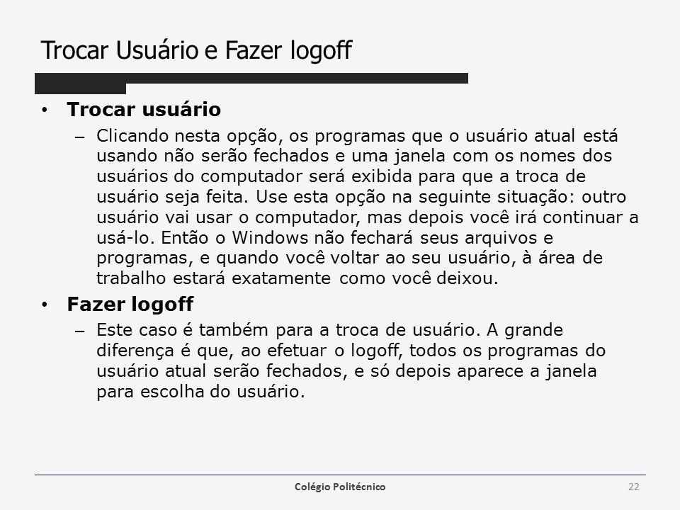 Trocar Usuário e Fazer logoff Trocar usuário – Clicando nesta opção, os programas que o usuário atual está usando não serão fechados e uma janela com os nomes dos usuários do computador será exibida para que a troca de usuário seja feita.