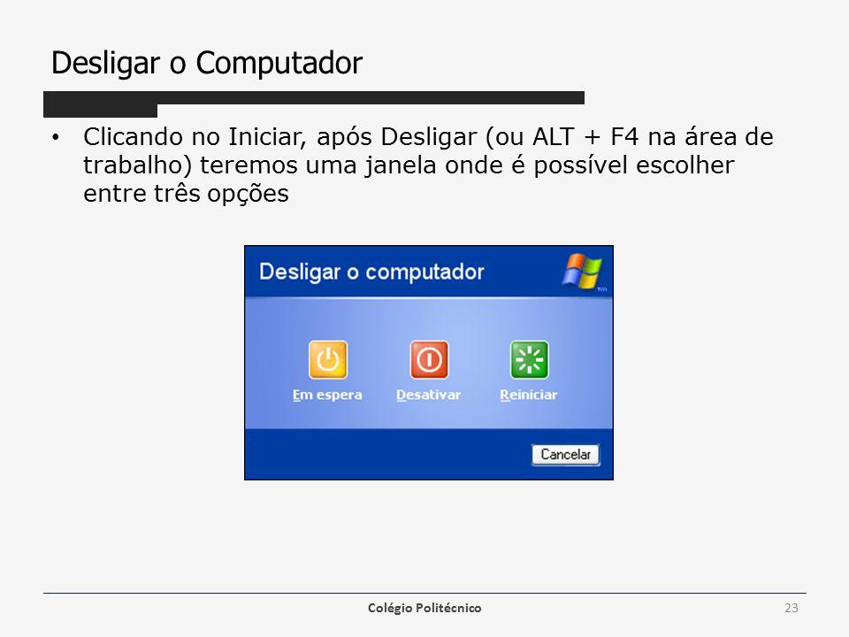 Desligar o Computador Clicando no Iniciar, após Desligar (ou ALT + F4 na área de trabalho) teremos uma janela onde é possível escolher entre três opções Colégio Politécnico23
