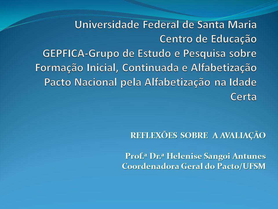 REFLEXÕES SOBRE A AVALIAÇÃO Prof.ª Dr.ª Helenise Sangoi Antunes Coordenadora Geral do Pacto/UFSM
