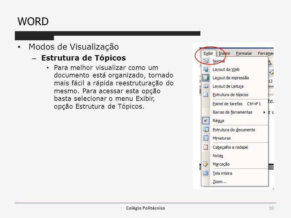 WORD Modos de Visualização – Estrutura de Tópicos Para melhor visualizar como um documento está organizado, tornado mais fácil a rápida reestruturação