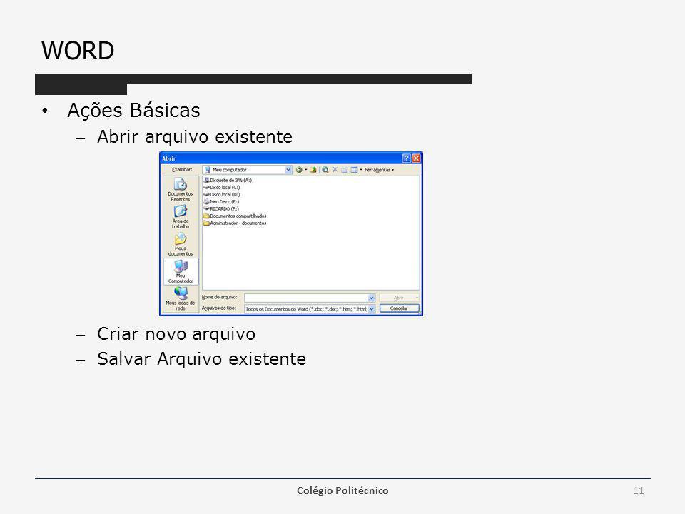 WORD Ações Básicas – Abrir arquivo existente – Criar novo arquivo – Salvar Arquivo existente Colégio Politécnico11