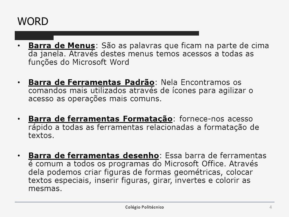 WORD Barra de Menus: São as palavras que ficam na parte de cima da janela. Através destes menus temos acessos a todas as funções do Microsoft Word Bar