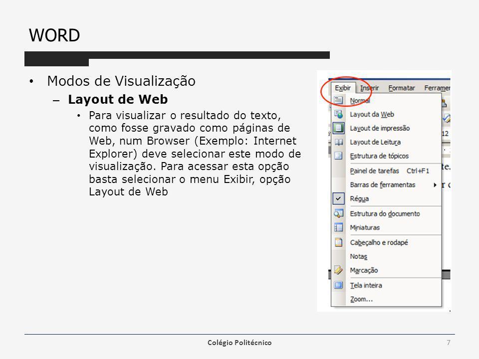 WORD Modos de Visualização – Layout de Impressão Quando é necessário visualizar o trabalho para se poder analisar como irá ficar após ser impresso em papel, deve-se selecionar este modo de visualização.