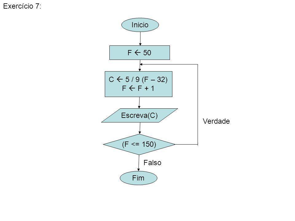 Inicio Exercício 8: (A <= 50) Fim Verdade A 1 B 1 H 0 H H + (A / B) A A + 1 B B + 2 Falso Escreva(H)