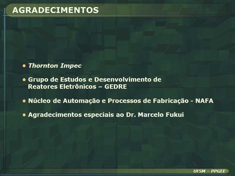 AGRADECIMENTOS Thornton Impec Grupo de Estudos e Desenvolvimento de Reatores Eletrônicos – GEDRE Núcleo de Automação e Processos de Fabricação - NAFA