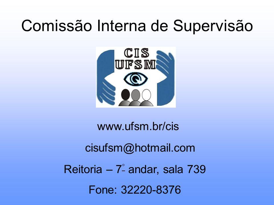 Comissão Interna de Supervisão www.ufsm.br/cis cisufsm@hotmail.com Reitoria – 7 ° andar, sala 739 Fone: 32220-8376