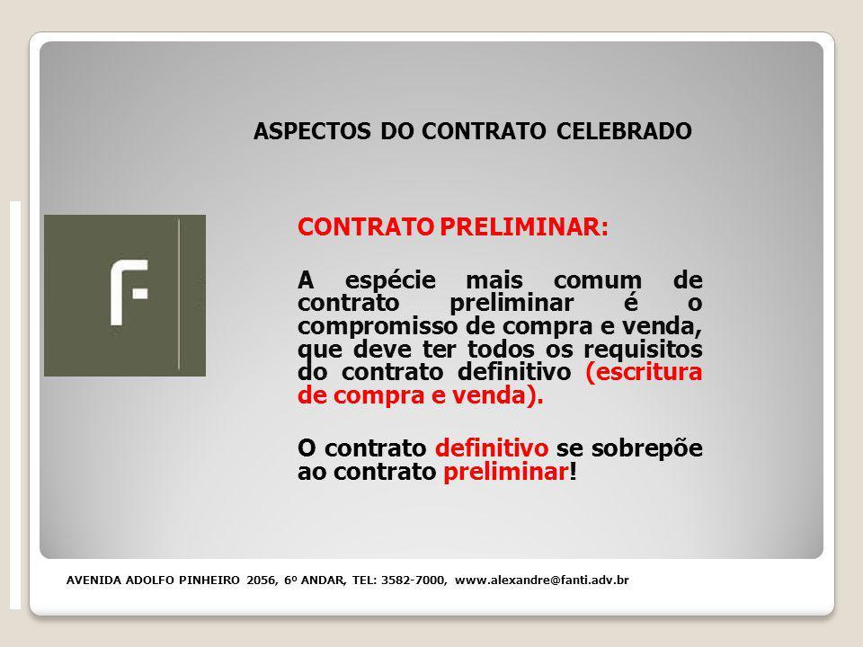 ASPECTOS DO CONTRATO CELEBRADO CONTRATO PRELIMINAR: A espécie mais comum de contrato preliminar é o compromisso de compra e venda, que deve ter todos os requisitos do contrato definitivo (escritura de compra e venda).
