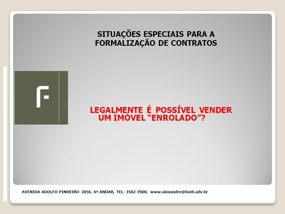 SITUAÇÕES ESPECIAIS PARA A FORMALIZAÇÃO DE CONTRATOS LEGALMENTE É POSSÍVEL VENDER UM IMÓVEL ENROLADO.