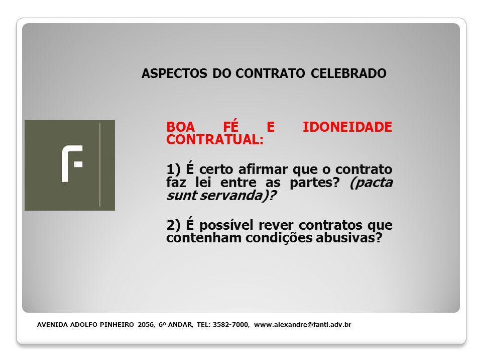 ASPECTOS DO CONTRATO CELEBRADO BOA FÉ E IDONEIDADE CONTRATUAL: 1) É certo afirmar que o contrato faz lei entre as partes.