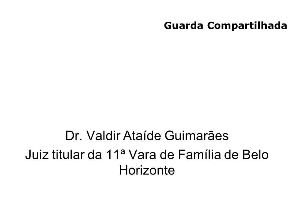 Guarda Compartilhada Dr. Valdir Ataíde Guimarães Juiz titular da 11ª Vara de Família de Belo Horizonte