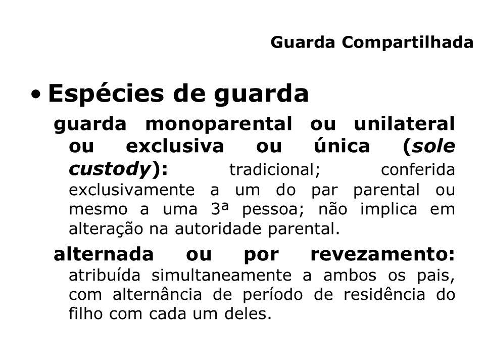 Espécies de guarda guarda monoparental ou unilateral ou exclusiva ou única (sole custody): tradicional; conferida exclusivamente a um do par parental