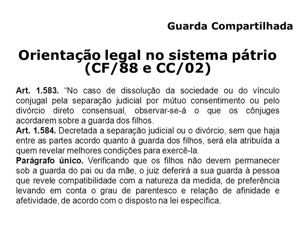 Orientação legal no sistema pátrio (CF/88 e CC/02) Art. 1.583. No caso de dissolução da sociedade ou do vínculo conjugal pela separação judicial por m