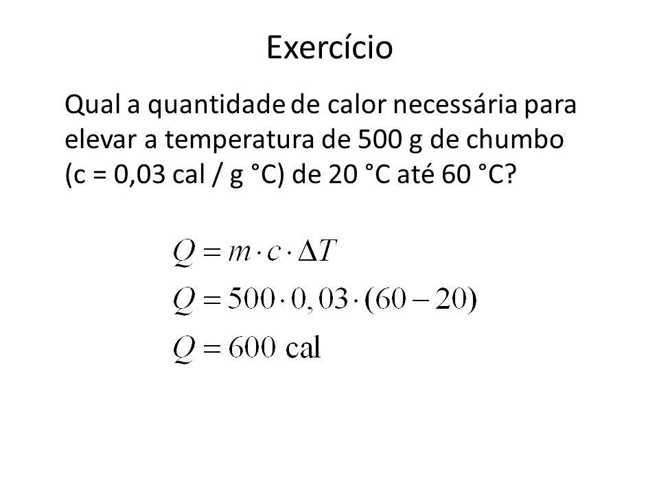 Exercício Qual a quantidade de calor necessária para elevar a temperatura de 500 g de chumbo (c = 0,03 cal / g °C) de 20 °C até 60 °C?