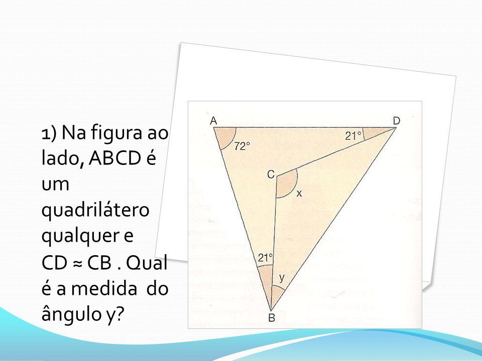 1) Na figura ao lado, ABCD é um quadrilátero qualquer e CD CB. Qual é a medida do ângulo y?