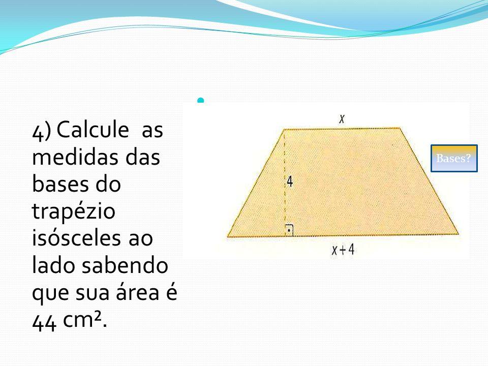 4) Calcule as medidas das bases do trapézio isósceles ao lado sabendo que sua área é 44 cm². Bases?