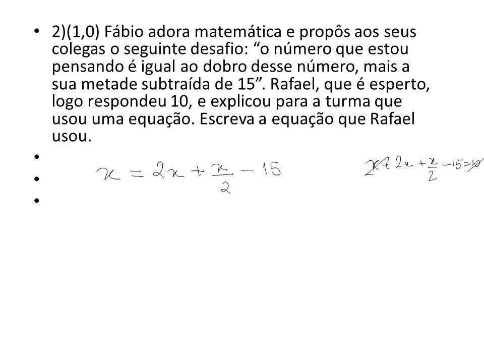 2)(1,0) Fábio adora matemática e propôs aos seus colegas o seguinte desafio: o número que estou pensando é igual ao dobro desse número, mais a sua metade subtraída de 15.
