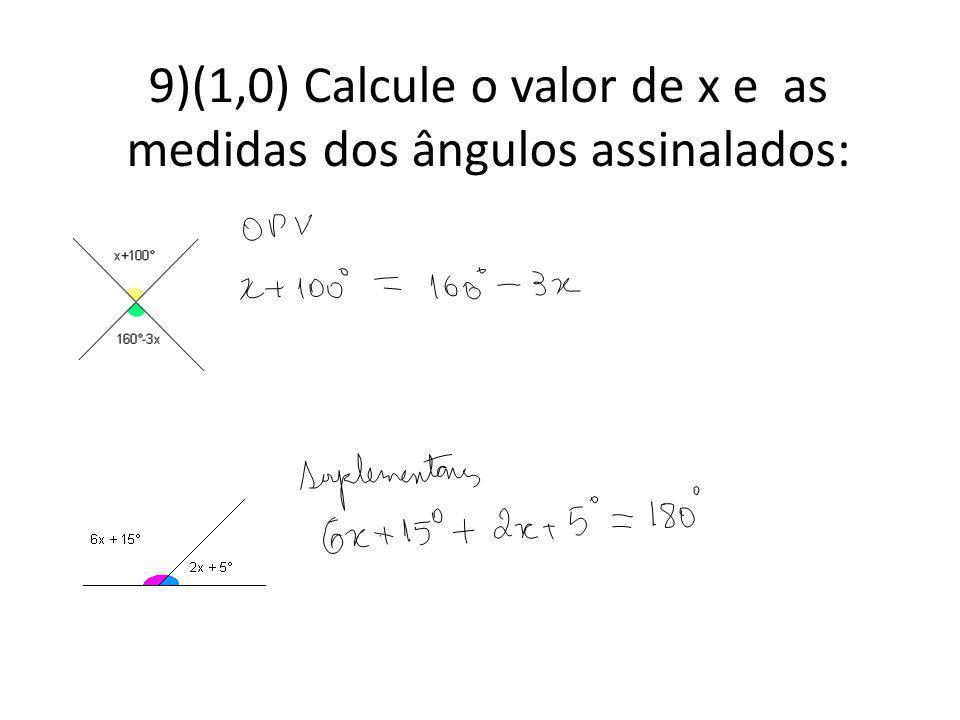 9)(1,0) Calcule o valor de x e as medidas dos ângulos assinalados: