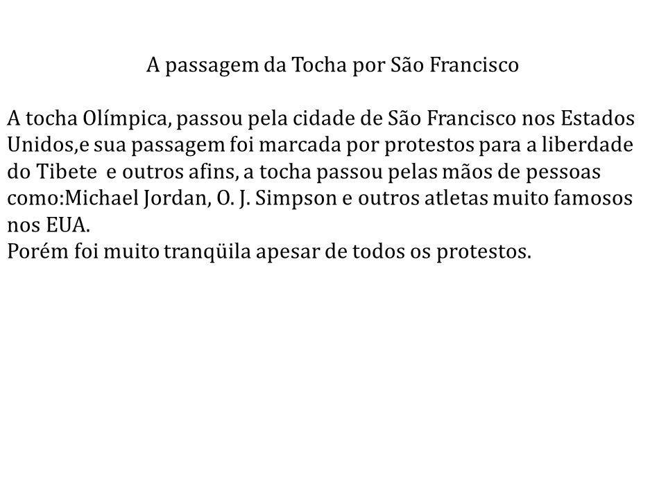 A passagem da Tocha por São Francisco A tocha Olímpica, passou pela cidade de São Francisco nos Estados Unidos,e sua passagem foi marcada por protesto