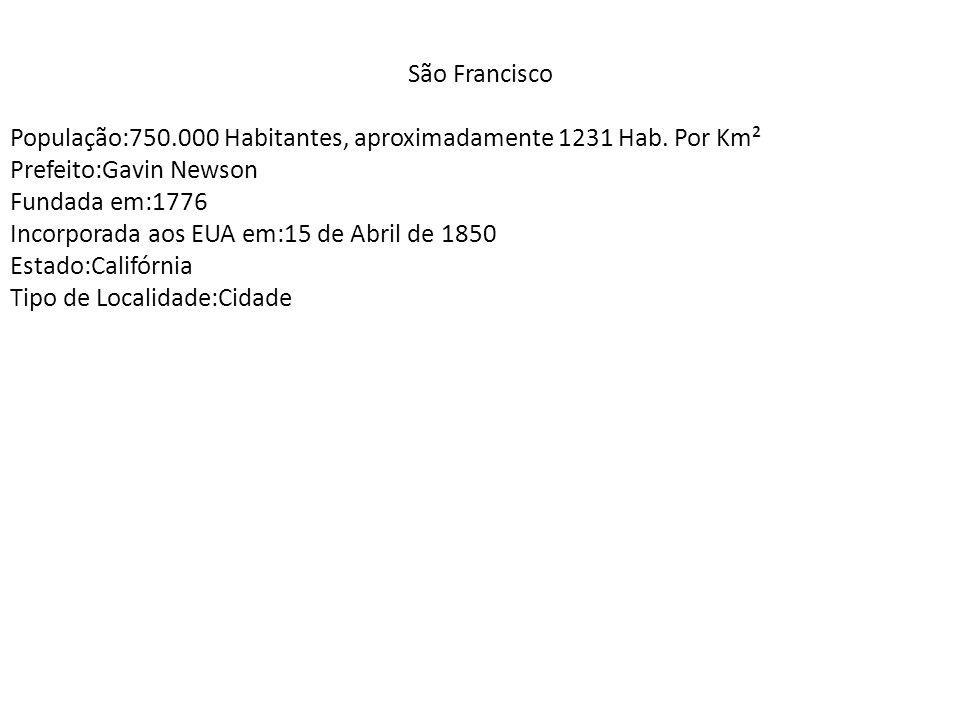 São Francisco População:750.000 Habitantes, aproximadamente 1231 Hab. Por Km² Prefeito:Gavin Newson Fundada em:1776 Incorporada aos EUA em:15 de Abril