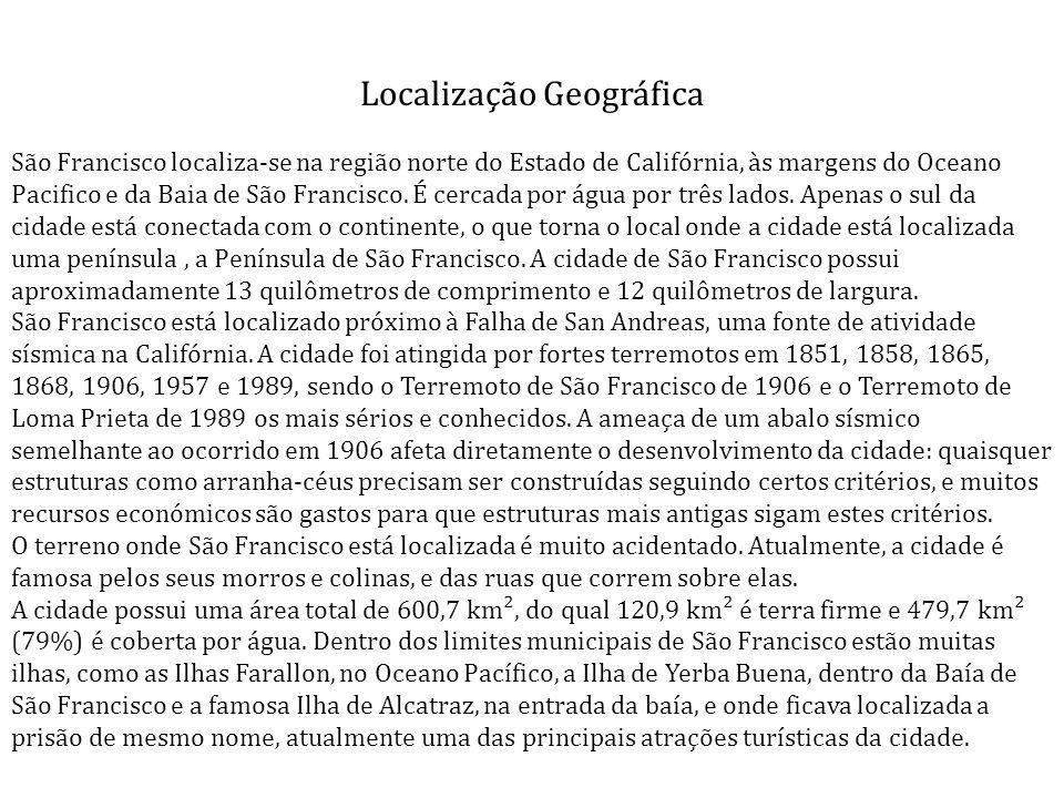Localização Geográfica São Francisco localiza-se na região norte do Estado de Califórnia, às margens do Oceano Pacifico e da Baia de São Francisco. É