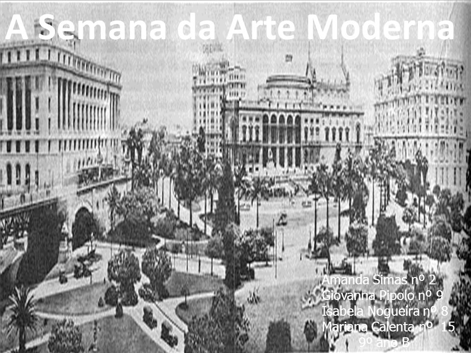 A Semana da Arte Moderna Amanda Simas nº 2 Giovanna Pipolo nº 9 Isabela Nogueira nº 8 Mariana Calenta nº 15 9º ano B