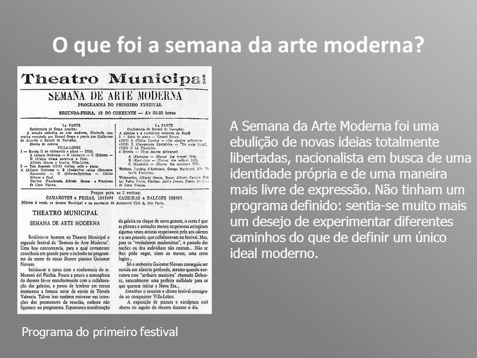 O que foi a semana da arte moderna? A Semana da Arte Moderna foi uma ebulição de novas ideias totalmente libertadas, nacionalista em busca de uma iden