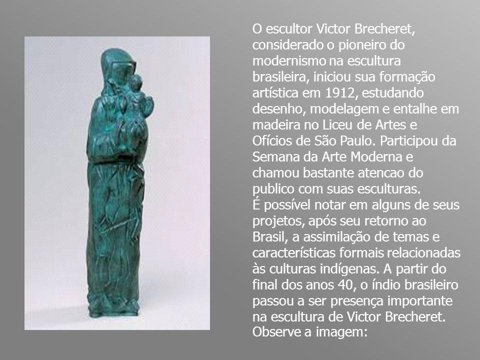O escultor Victor Brecheret, considerado o pioneiro do modernismo na escultura brasileira, iniciou sua formação artística em 1912, estudando desenho,