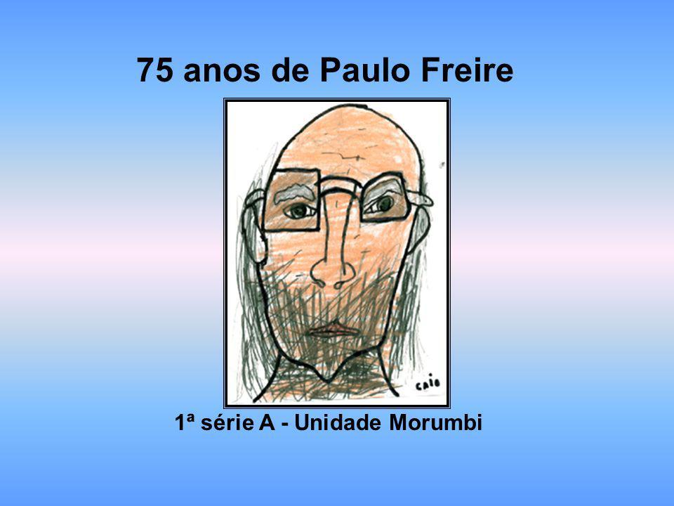 75 anos de Paulo Freire 1ª série A - Unidade Morumbi