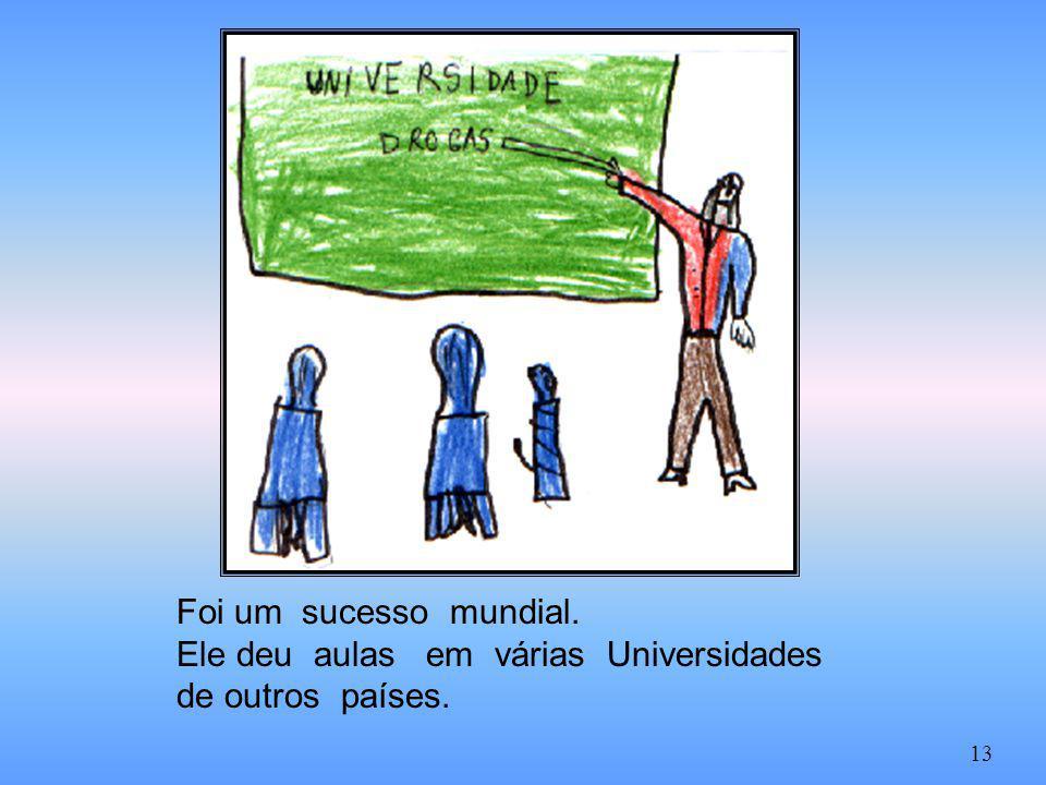 Foi um sucesso mundial. Ele deu aulas em várias Universidades de outros países. 13