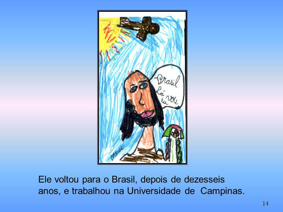 Ele voltou para o Brasil, depois de dezesseis anos, e trabalhou na Universidade de Campinas. 14