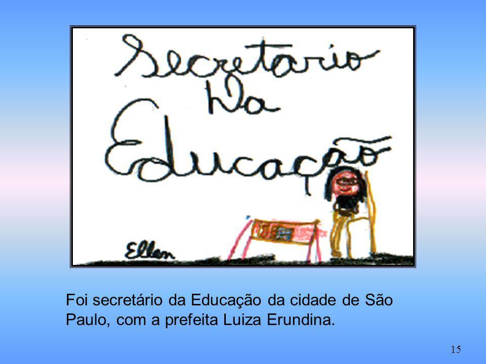 Foi secretário da Educação da cidade de São Paulo, com a prefeita Luiza Erundina. 15