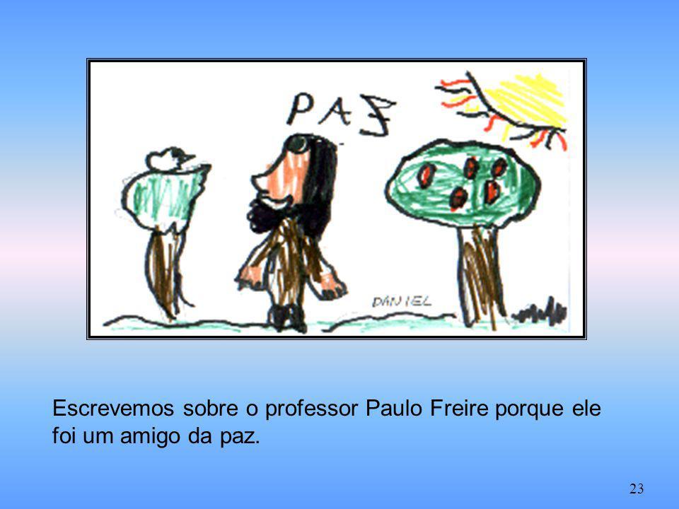 Escrevemos sobre o professor Paulo Freire porque ele foi um amigo da paz. 23